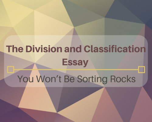 Content the division and classification essay   you won t be sorting rocks